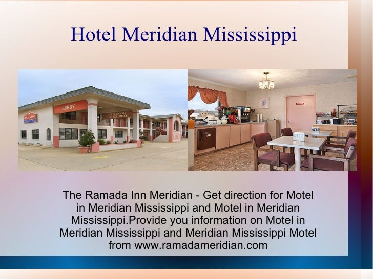 Hotel Meridian Mississippi  The Ramada Inn Meridian - Get direction for Motel in Meridian Mississippi and Motel in Meridia...