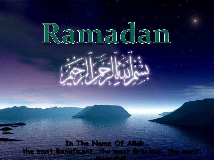 Ramadan<br />In The Name Of Allah,the most Beneficent, the most Gracious, the most Merciful!<br />