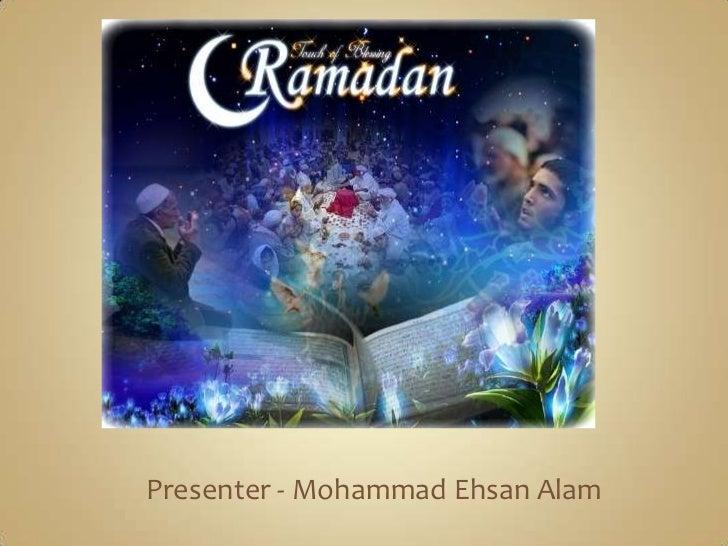 Ramadan<br />Presenter - Mohammad Ehsan Alam<br />
