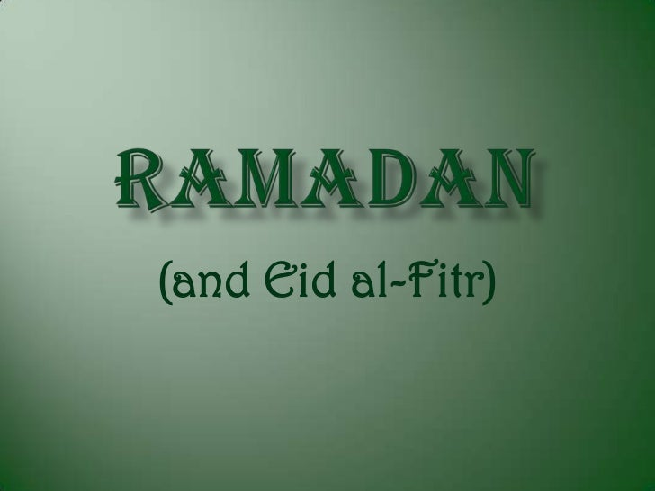 Ramadan<br />(and Eidal-Fitr)<br />