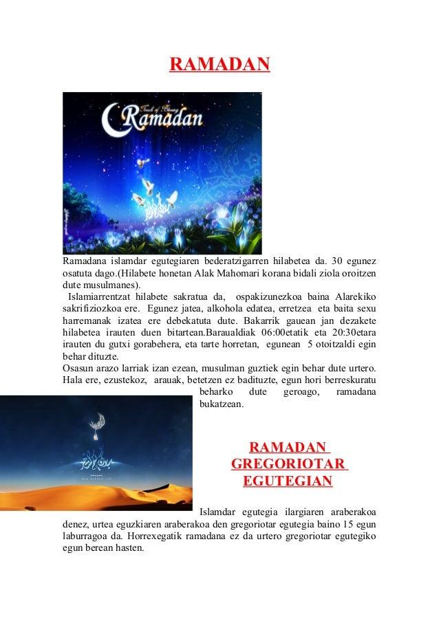 RAMADAN  Ramadana islamdar egutegiaren bederatzigarren hilabetea da. 30 egunez  osatuta dago.(Hilabete honetan Alak Mahoma...