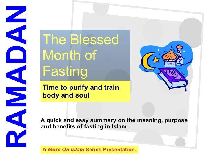 Time to purify and train body and soul The Blessed Month of Fasting RAMADAN A quick and easy summary on the meaning, purpo...