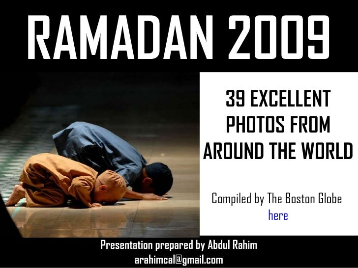 RAMADAN 2009 Presentation prepared by Abdul Rahim [email_address] 39 EXCELLENT PHOTOS FROM AROUND THE WORLD Compiled by Th...