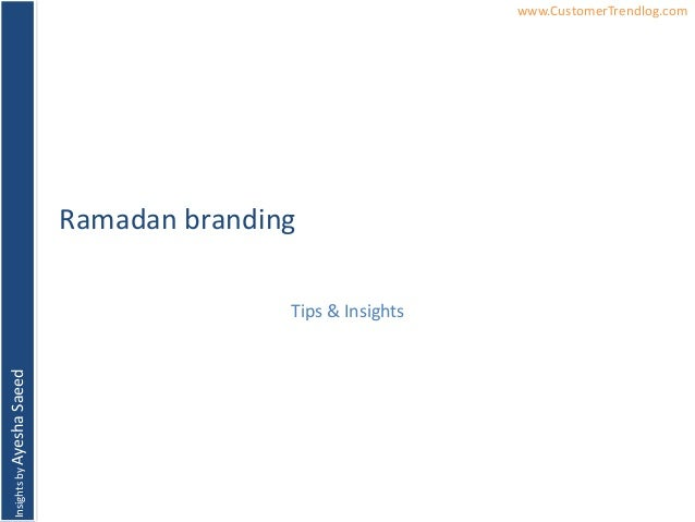 InsightsbyAyeshaSaeed www.CustomerTrendlog.comRamadan brandingTips & Insights