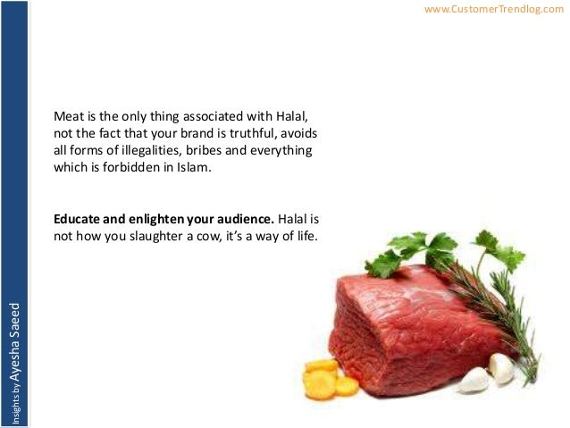 InsightsbyAyeshaSaeed www.CustomerTrendlog.comMeat is the only thing associated with Halal,not the fact that your brand is...