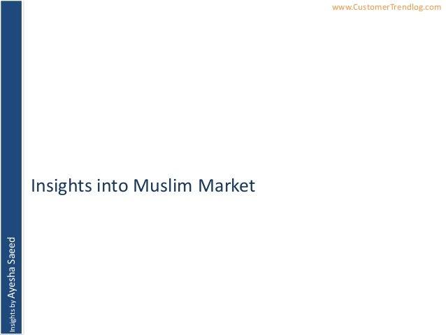 InsightsbyAyeshaSaeed www.CustomerTrendlog.comInsights into Muslim Market
