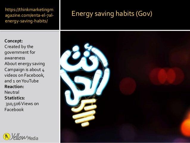 https://thinkmarketingm agazine.com/enta-el-7al- energy-saving-habits/ Concept: Created by the government for awareness Ab...
