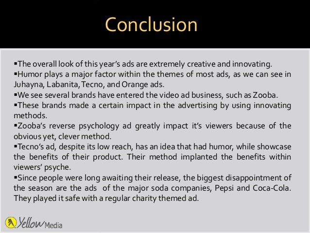 Conclusion The overall look of this year's ads are extremely creative and innovating. Humor plays a major factor within ...