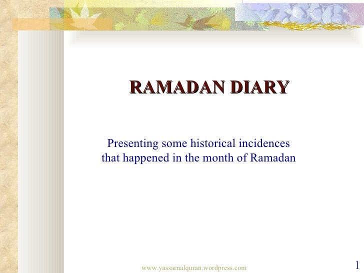 RAMADAN DIARY Presenting some historical incidencesthat happened in the month of Ramadan       www.yassarnalquran.wordpres...