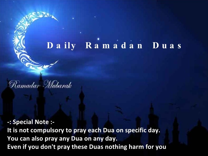 Daily  Ramadan  Duas -: Special Note :- It is not compulsory to pray each Dua on specific day. You can also pray any Dua o...