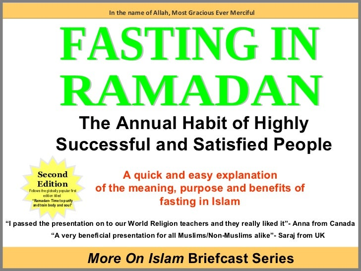 A quick and easy explanation of the meaning, purpose and benefits of fasting in Islam In the name of Allah, Most Gracious ...