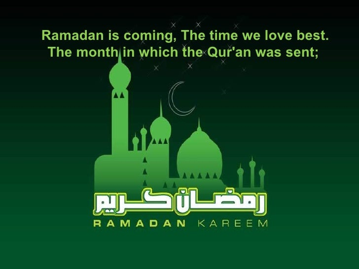 Ramadan is coming, The time we love best. The month in which the Qur'an was sent;