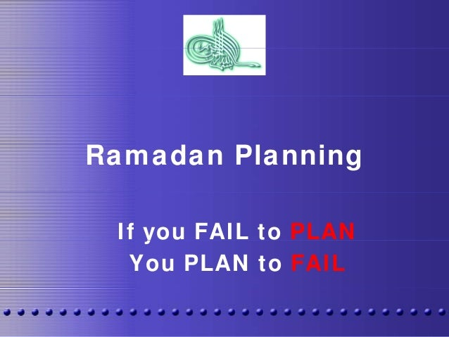 Ramadan Planning If you FAIL to PLANy You PLAN to FAIL