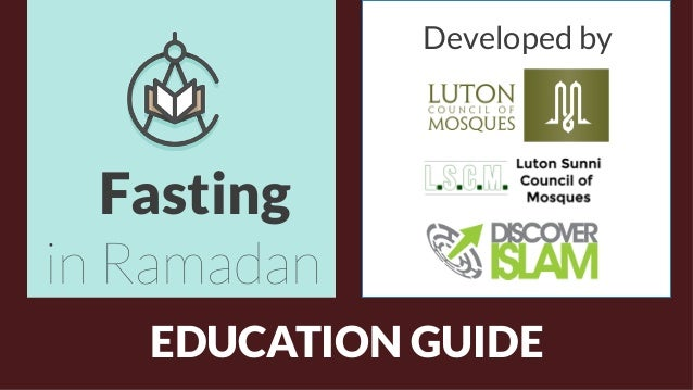 Fasting in Ramadan EDUCATION GUIDE Developed by