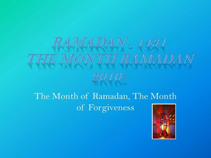 The Month of Ramadan, The Month          of Forgiveness