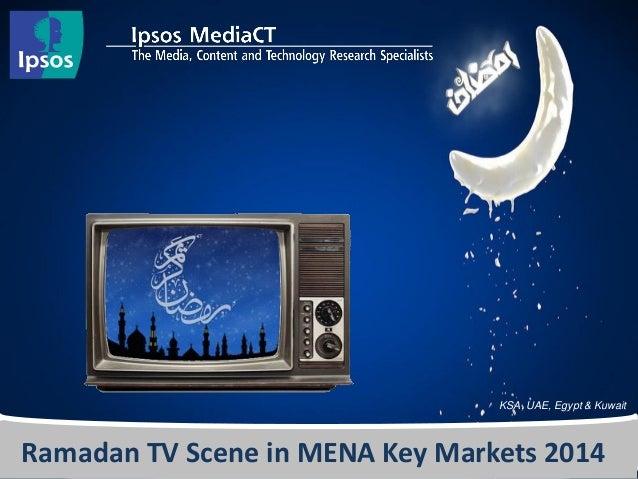 KSA, Egypt, UAE, Kuwait  Ramadan TV Scene in MENA Key Markets 2014  KSA, UAE, Egypt & Kuwait
