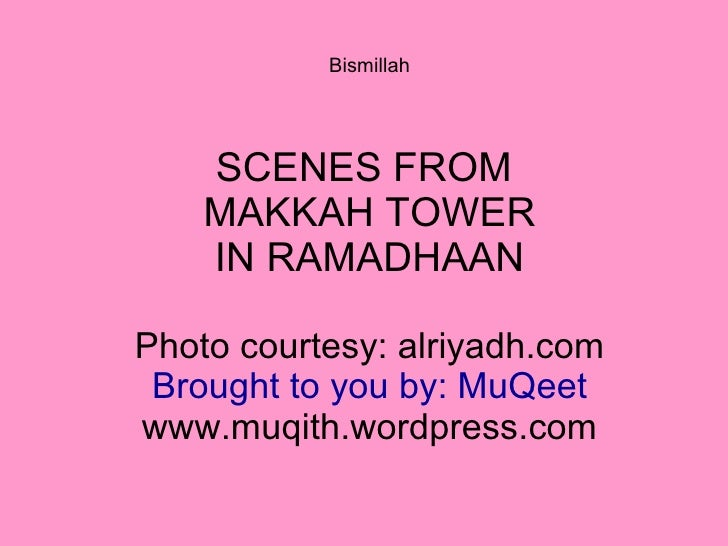 Bismillah SCENES FROM  MAKKAH TOWER IN RAMADHAAN Photo courtesy: alriyadh.com Brought to you by: MuQeet www.muqith.wordpre...