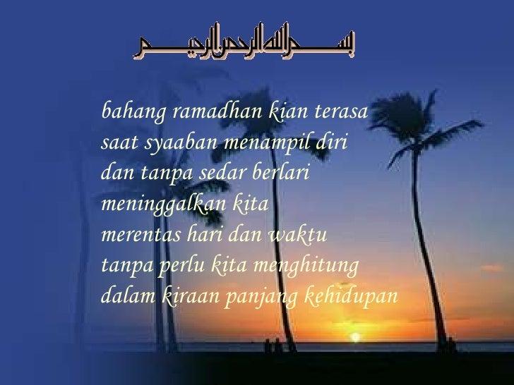 bahang ramadhan kian terasa  saat syaaban menampil diri  dan tanpa sedar berlari  meninggalkan kita  merentas hari dan w...