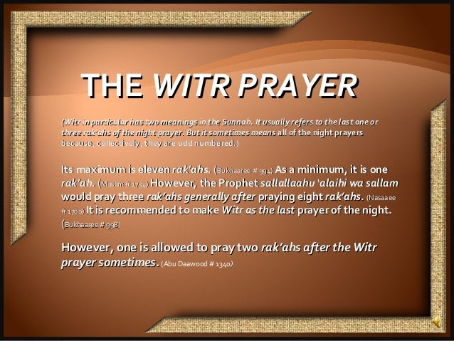 THETHE WITR PRAYERWITR PRAYER (Witr in particular has two meanings in the Sunnah. It usually refers to the last one or(Wit...