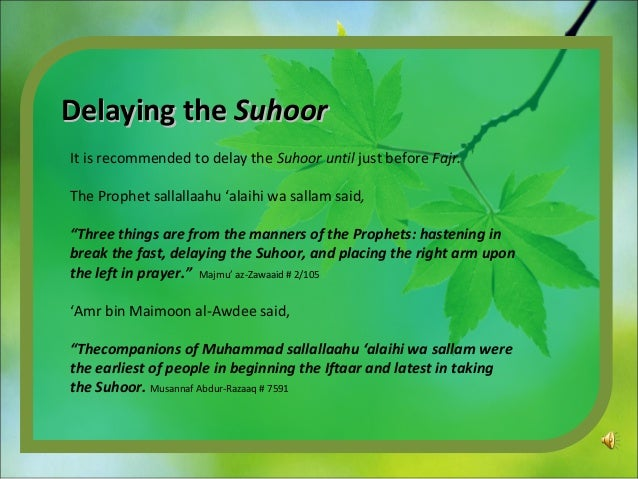 Delaying theDelaying the SuhoorSuhoor It is recommended to delay the Suhoor until just before Fajr. The Prophet sallallaah...