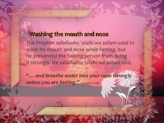 Washing the mouth and noseWashing the mouth and nose The Prophet sallallaahu 'alaihi wa sallam used to wash his mouth and ...