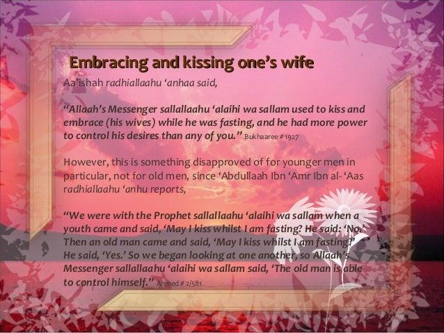 "Embracing and kissing one's wifeEmbracing and kissing one's wife Aa'ishah radhiallaahu 'anhaa said, ""Allaah's Messenger sa..."