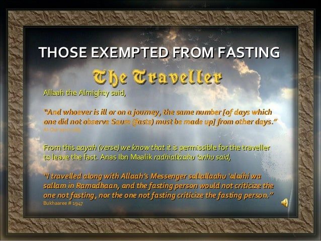 THOSE EXEMPTED FROM FASTINGTHOSE EXEMPTED FROM FASTING The TravellerThe Traveller Allaah the Almighty said,Allaah the Almi...