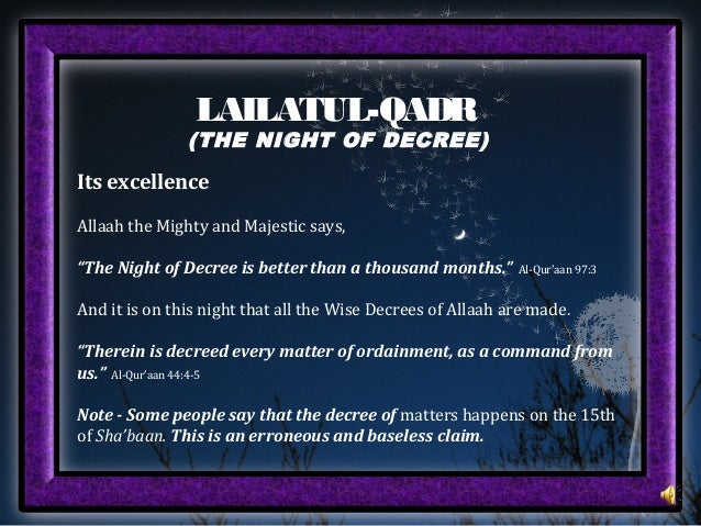 "LAILATUL-QADR (THE NIGHT OF DECREE) Its excellence Allaah the Mighty and Majestic says, ""The Night of Decree is better tha..."