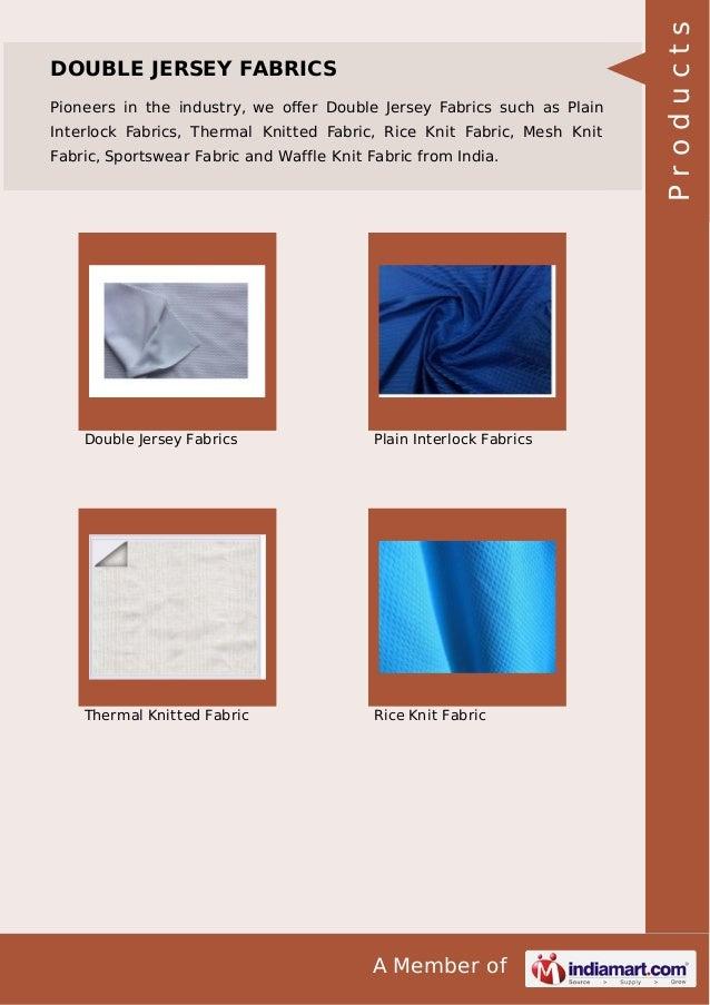 A Member of DOUBLE JERSEY FABRICS Pioneers in the industry, we offer Double Jersey Fabrics such as Plain Interlock Fabrics,...