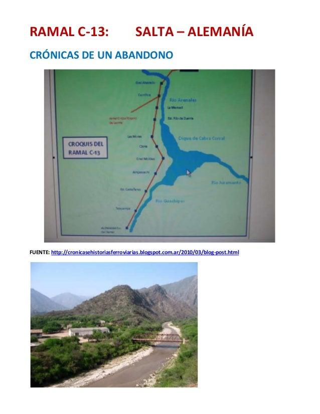 RAMAL C-13:  SALTA – ALEMANÍA  CRÓNICAS DE UN ABANDONO  FUENTE: http://cronicasehistoriasferroviarias.blogspot.com.ar/2010...