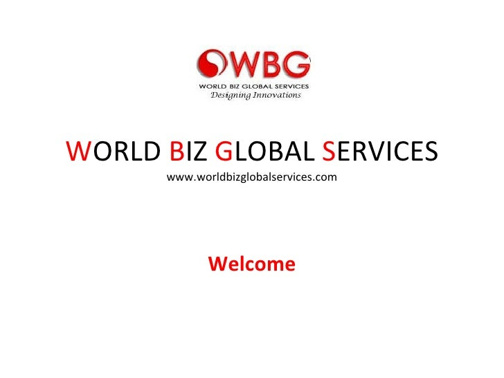 W ORLD  B IZ  G LOBAL  S ERVICES www.worldbizglobalservices.com Welcome