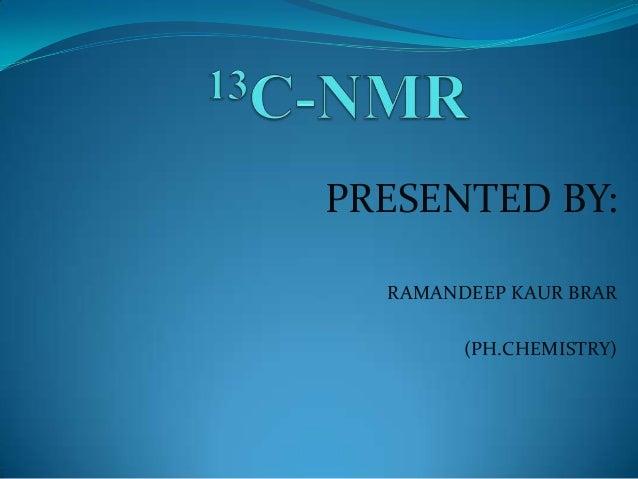 PRESENTED BY: RAMANDEEP KAUR BRAR (PH.CHEMISTRY)