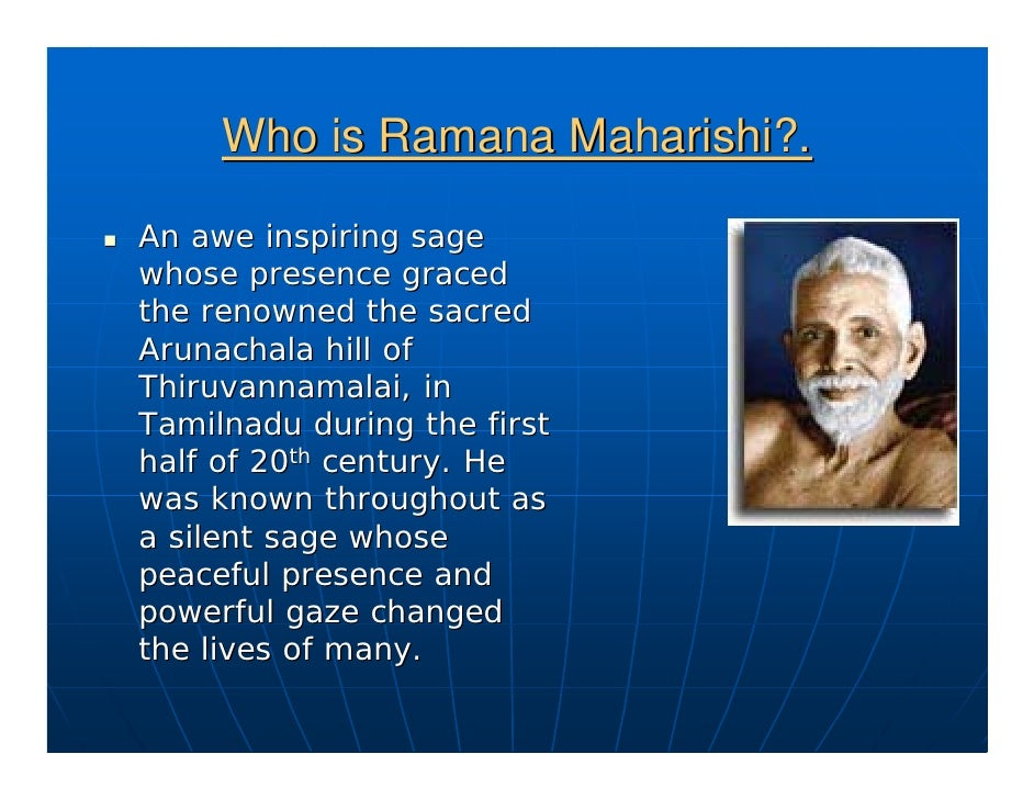 Who is Ramana Maharishi?.  An awe inspiring sage whose presence graced the renowned the sacred Arunachala hill of Thiruvan...