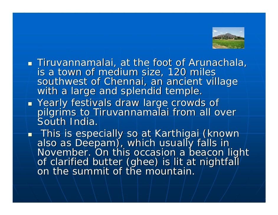 Tiruvannamalai, at the foot of Arunachala, is a town of medium size, 120 miles southwest of Chennai, an ancient village wi...