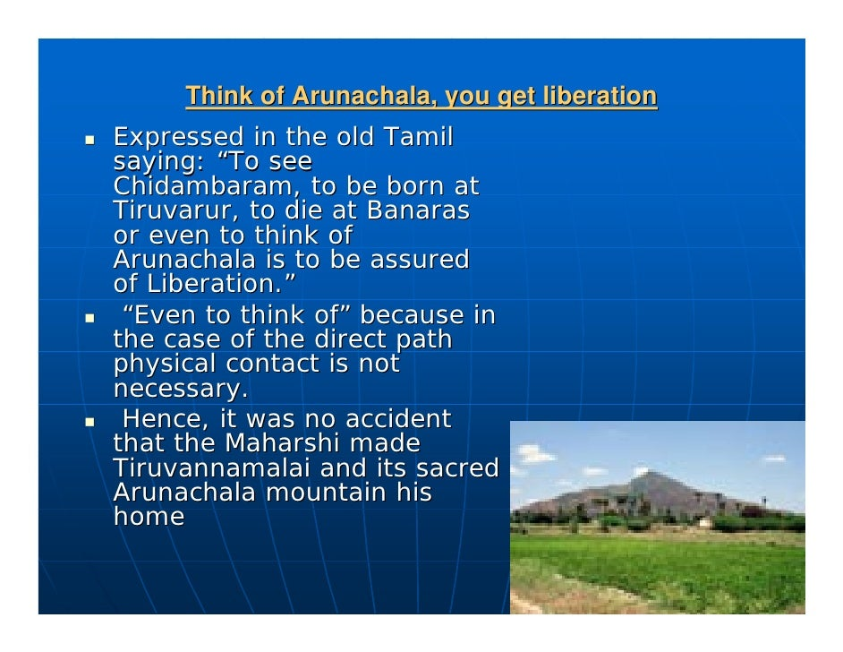 """Think of Arunachala, you get liberation Expressed in the old Tamil saying: """"To see Chidambaram, to be born at Tiruvarur, t..."""