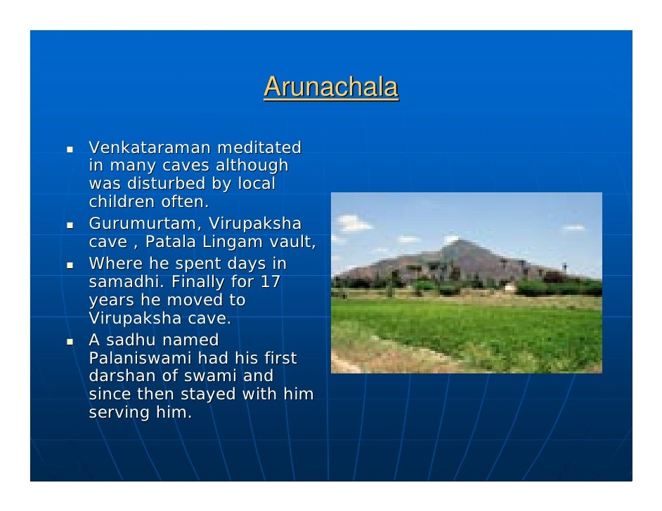 Arunachala  Venkataraman meditated in many caves although was disturbed by local children often. Gurumurtam, Virupaksha ca...