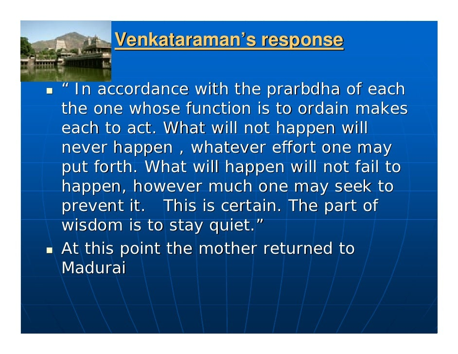 """Venkataraman's response  """" In accordance with the prarbdha of each the one whose function is to ordain makes each to act. ..."""