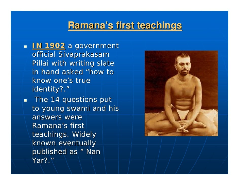 """Ramana's first teachings  IN 1902 a government official Sivaprakasam Pillai with writing slate in hand asked """"how to know ..."""