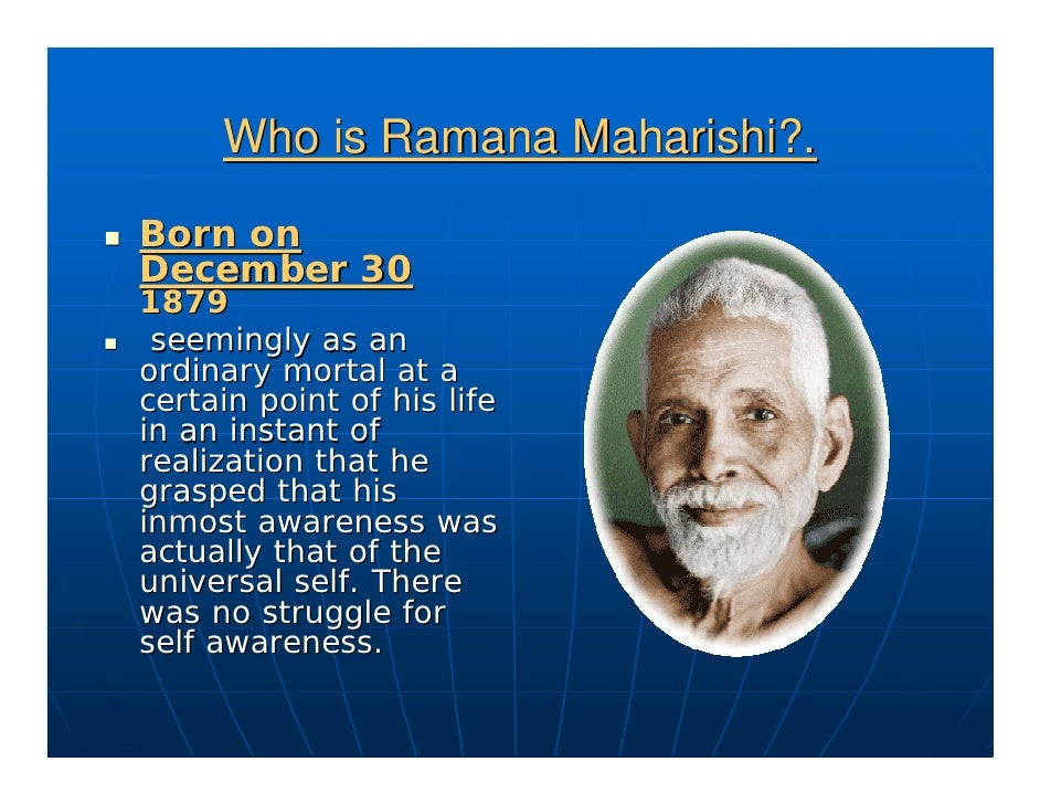 Who is Ramana Maharishi?. Born on December 30 1879  seemingly as an ordinary mortal at a certain point of his life in an i...