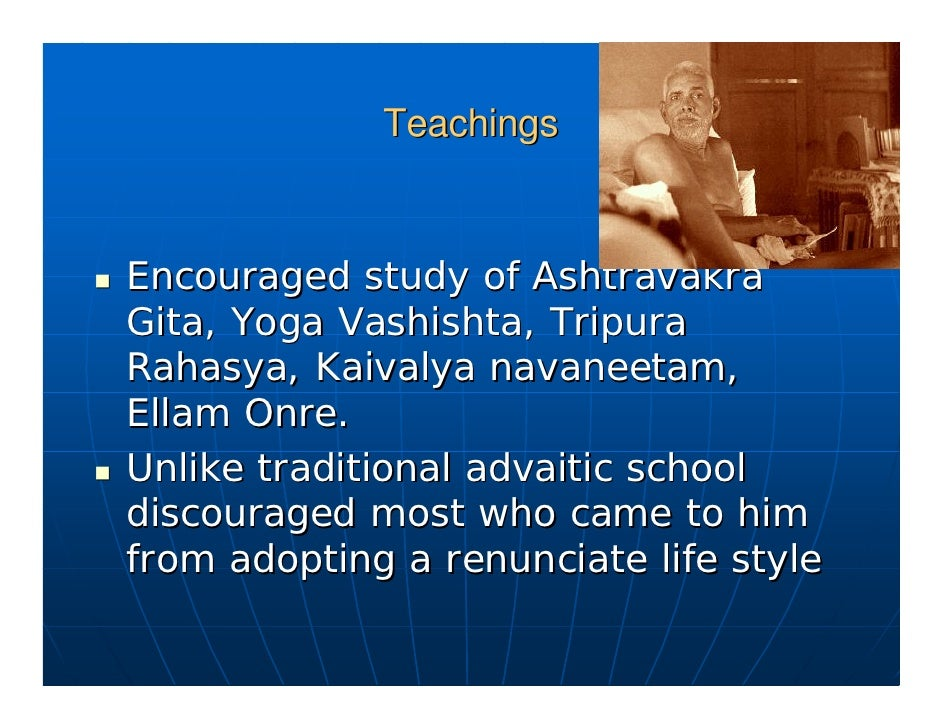 Teachings   Path of Knowledge (Jnana Marga) Consistent with Upanishads and advata vedanta, gave his approval to a variety ...