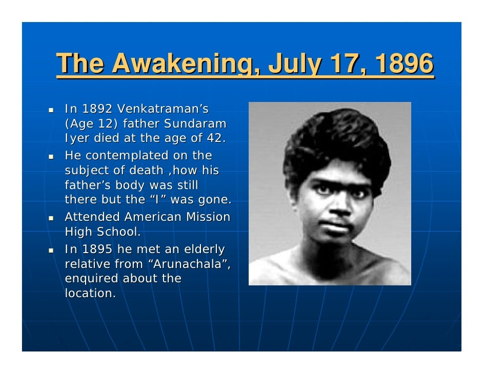 The Awakening, July 17, 1896 In 1892 Venkatraman's (Age 12) father Sundaram Iyer died at the age of 42. He contemplated on...