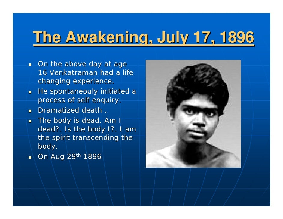 The Awakening, July 17, 1896 On the above day at age 16 Venkatraman had a life changing experience. He spontaneouly initia...