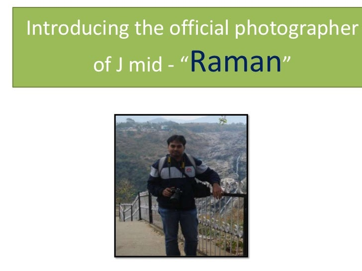 """Introducing the official photographer       of J mid - """"Raman"""""""