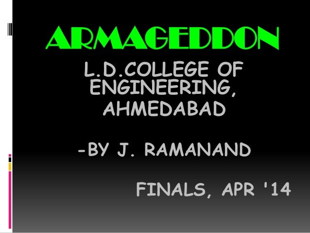 ARMAGEDDON L.D.COLLEGE OF ENGINEERING, AHMEDABAD -BY J. RAMANAND FINALS, APR '14