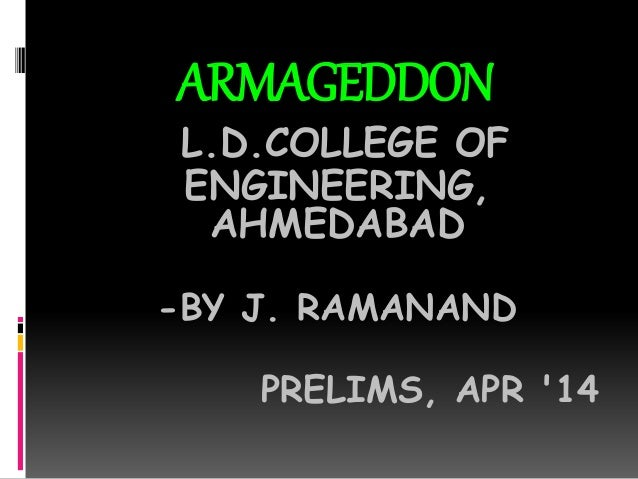 ARMAGEDDON L.D.COLLEGE OF ENGINEERING, AHMEDABAD -BY J. RAMANAND PRELIMS, APR '14