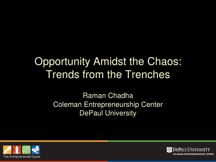 Opportunity Amidst the Chaos:  Trends from the Trenches           Raman Chadha    Coleman Entrepreneurship Center         ...