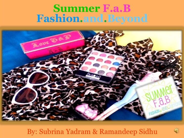 SummerF.a.B<br />Fashion.and.Beyond<br />By: SubrinaYadram & RamandeepSidhu<br />