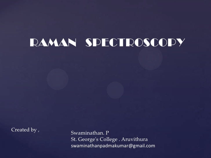 RAMAN SPECTROSCOPYCreated by ,               Swaminathan. P               St. Georges College . Aruvithura               s...