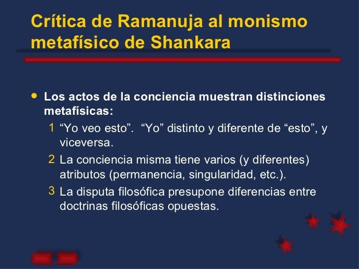 Crítica de Ramanuja al monismo metafísico de Shankara <ul><li>Los actos de la conciencia muestran distinciones metafísicas...