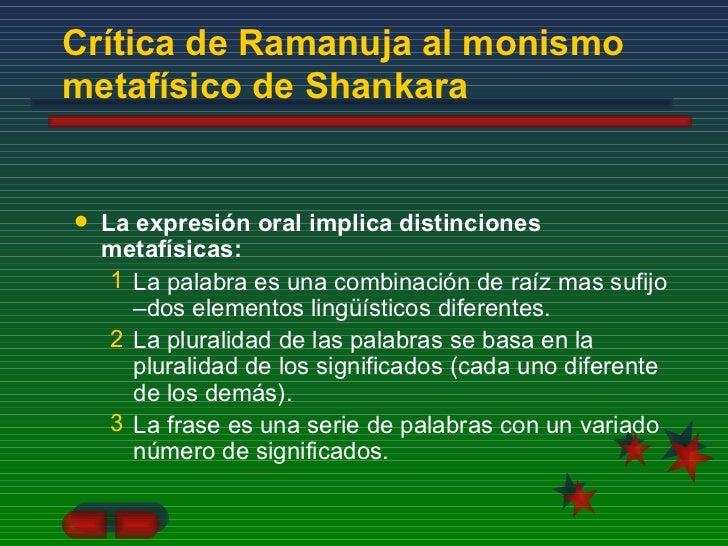 Crítica de Ramanuja al monismo metafísico de Shankara <ul><li>La expresión oral implica distinciones metafísicas: </li></u...